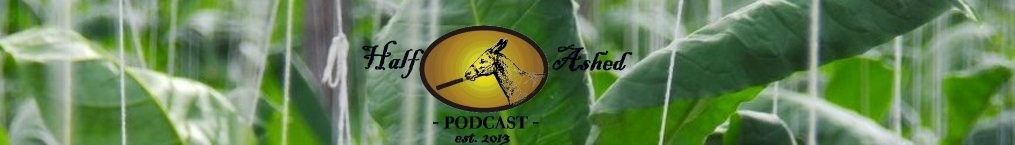 Half Ashed: The Cigar Podcast
